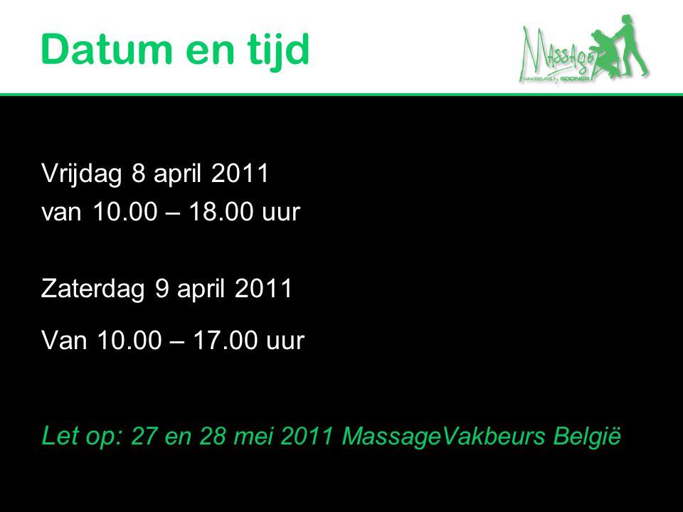 Datum en tijd Vrijdag 8 april 2011 van 10.00 – 18.00 uur