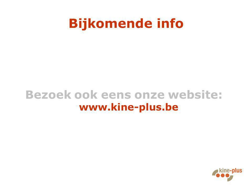 Bezoek ook eens onze website: www.kine-plus.be
