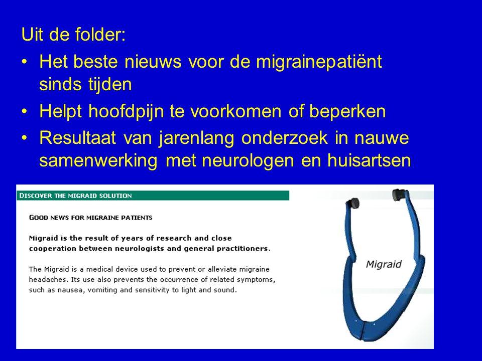 Uit de folder: Het beste nieuws voor de migrainepatiënt sinds tijden. Helpt hoofdpijn te voorkomen of beperken.