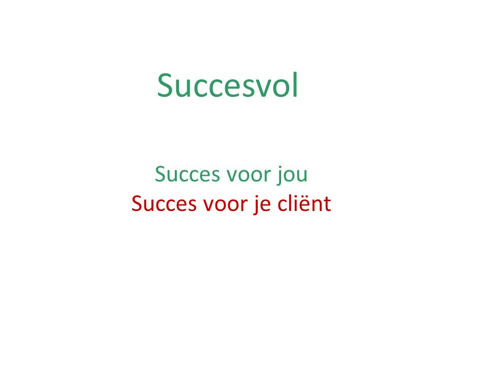 Succesvol Succes voor jou Succes voor je cliënt