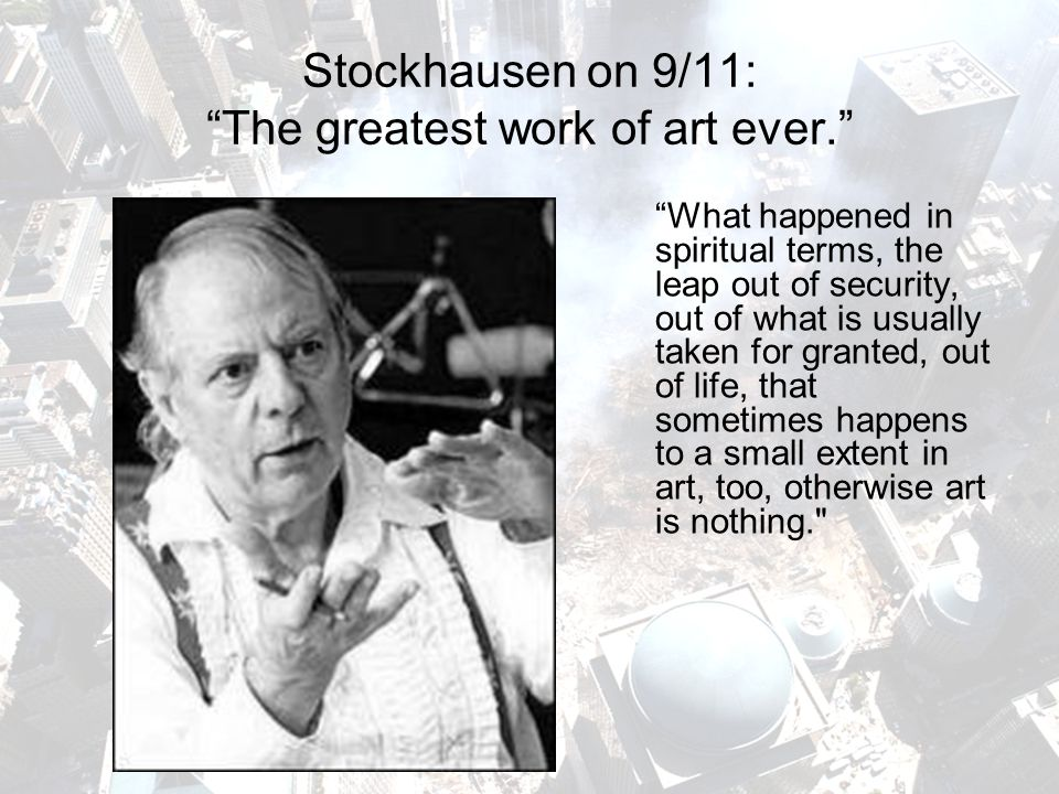 Stockhausen on 9/11: The greatest work of art ever.
