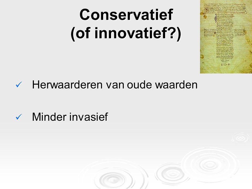 Conservatief (of innovatief )