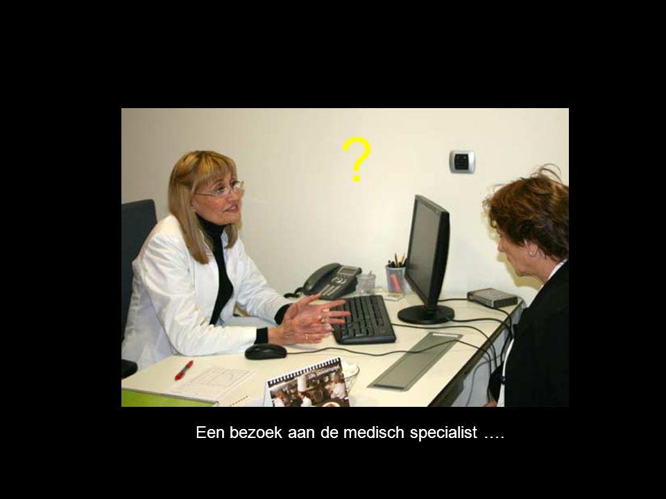 Een bezoek aan de medisch specialist ….