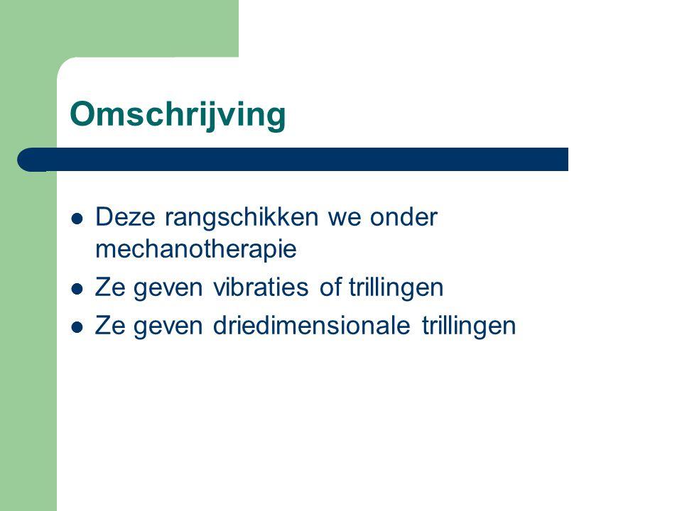 Omschrijving Deze rangschikken we onder mechanotherapie