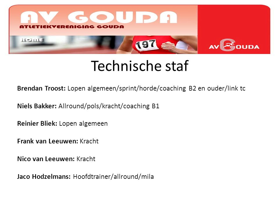 i Technische staf. Brendan Troost: Lopen algemeen/sprint/horde/coaching B2 en ouder/link tc. Niels Bakker: Allround/pols/kracht/coaching B1.