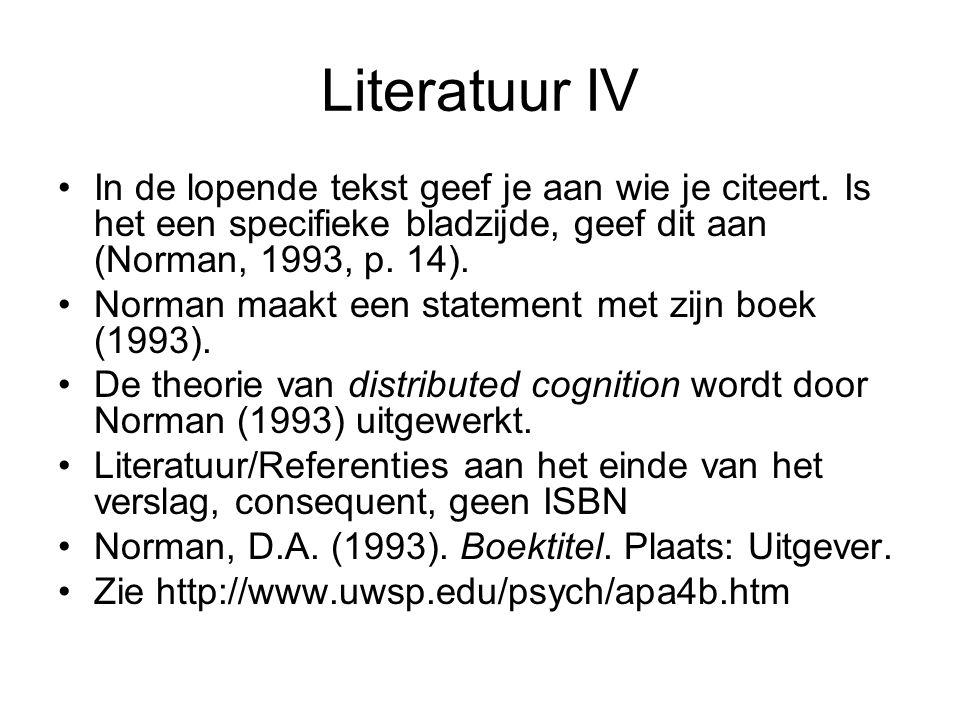 Literatuur IV In de lopende tekst geef je aan wie je citeert. Is het een specifieke bladzijde, geef dit aan (Norman, 1993, p. 14).