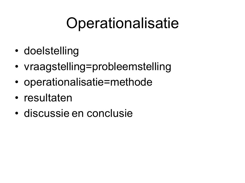 Operationalisatie doelstelling vraagstelling=probleemstelling