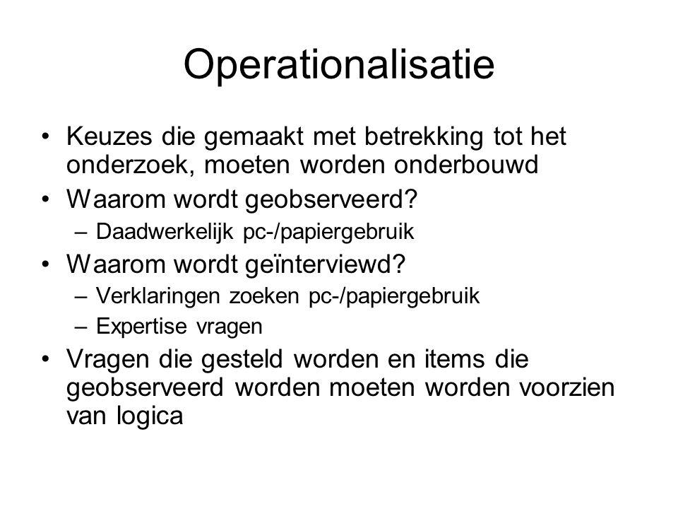 Operationalisatie Keuzes die gemaakt met betrekking tot het onderzoek, moeten worden onderbouwd. Waarom wordt geobserveerd