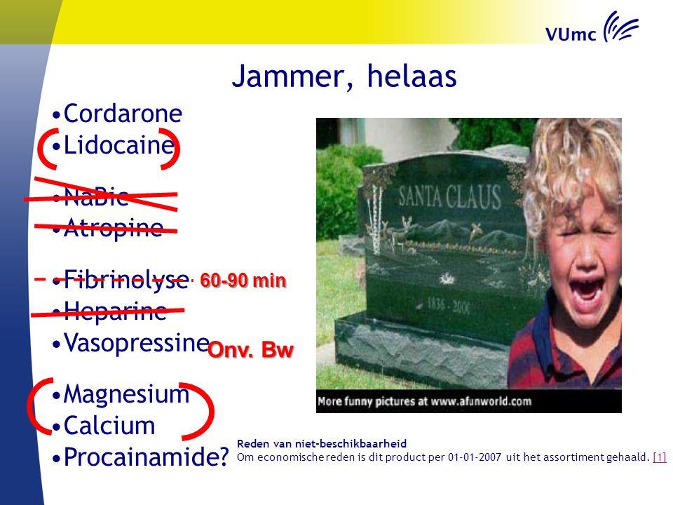 Jammer, helaas Cordarone Lidocaine NaBic Atropine Fibrinolyse Heparine