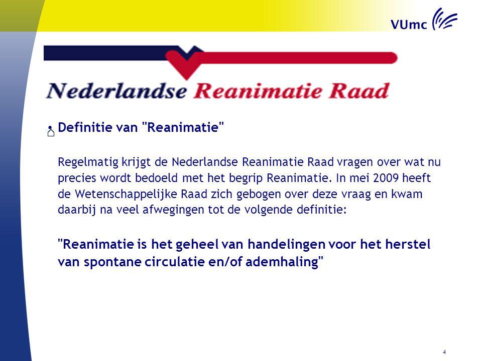 Definitie van Reanimatie Regelmatig krijgt de Nederlandse Reanimatie Raad vragen over wat nu precies wordt bedoeld met het begrip Reanimatie.
