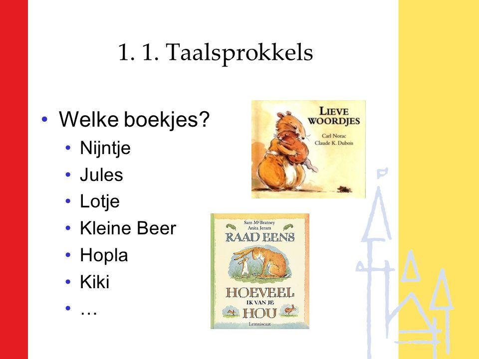 1. 1. Taalsprokkels Welke boekjes Nijntje Jules Lotje Kleine Beer