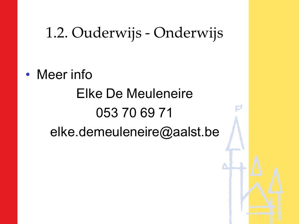 1.2. Ouderwijs - Onderwijs Meer info Elke De Meuleneire 053 70 69 71