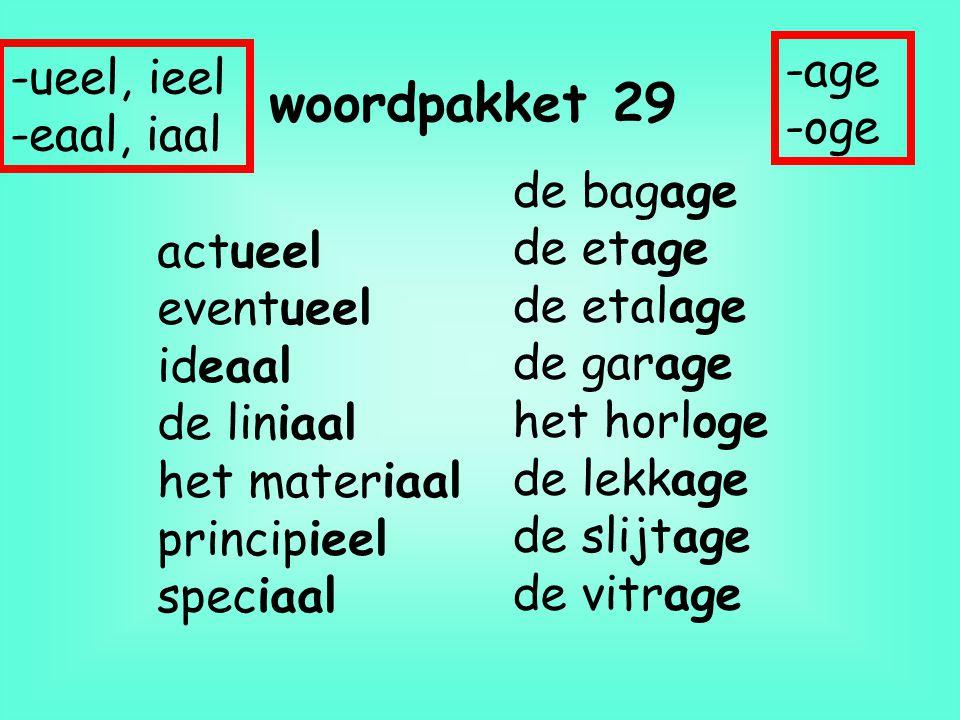 woordpakket 29 -age -ueel, ieel -oge -eaal, iaal de bagage de etage