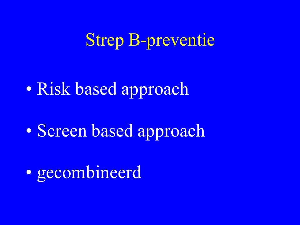 Strep B-preventie Risk based approach Screen based approach gecombineerd