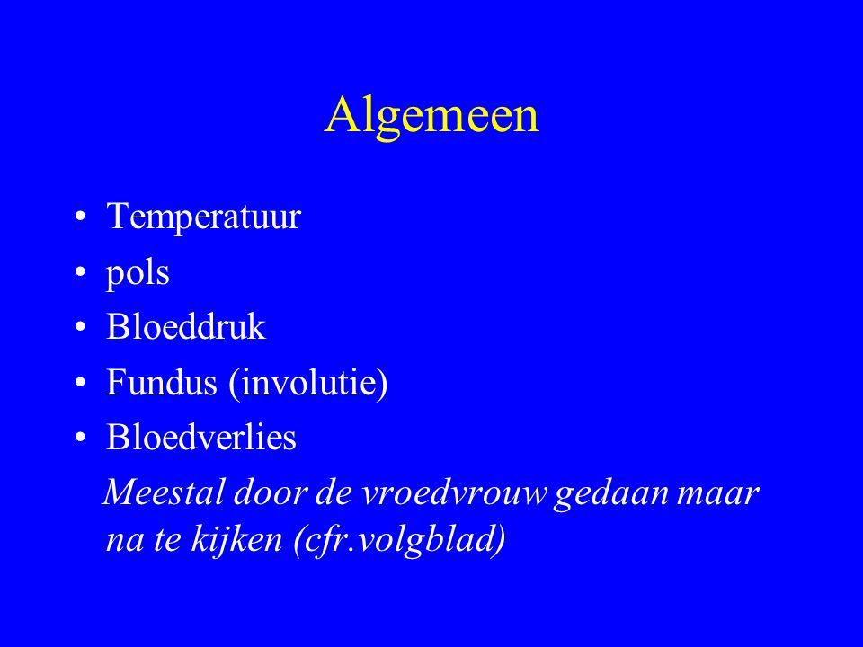 Algemeen Temperatuur pols Bloeddruk Fundus (involutie) Bloedverlies