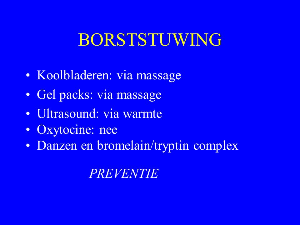 BORSTSTUWING Koolbladeren: via massage Gel packs: via massage