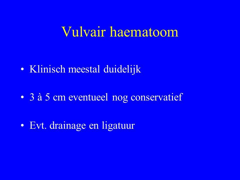 Vulvair haematoom Klinisch meestal duidelijk