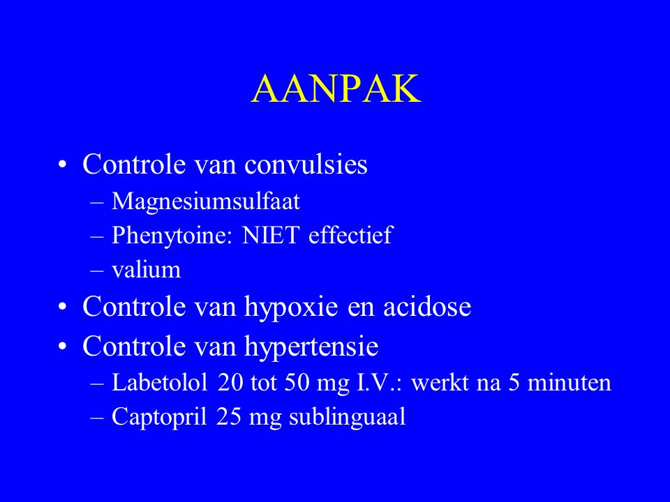 AANPAK Controle van convulsies Controle van hypoxie en acidose