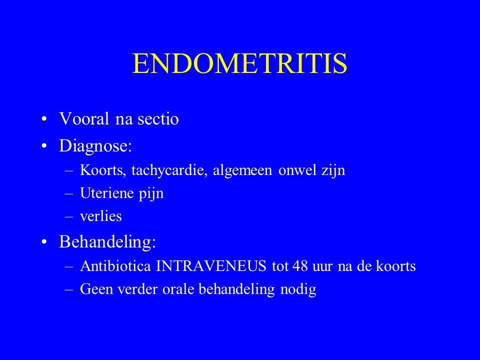 ENDOMETRITIS Vooral na sectio Diagnose: Behandeling:
