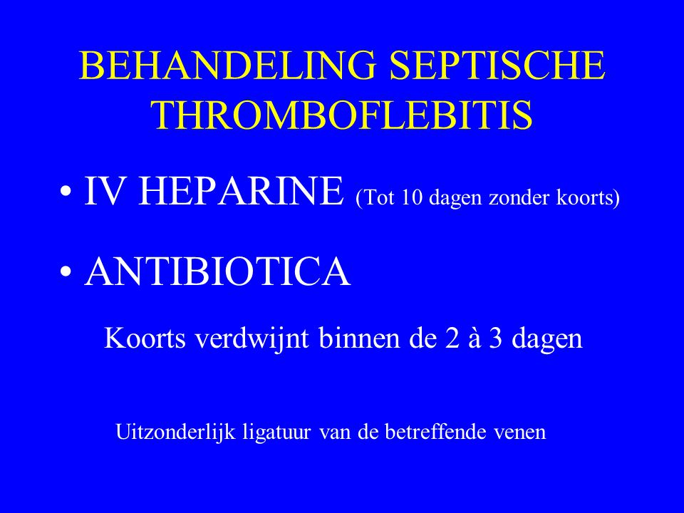 BEHANDELING SEPTISCHE THROMBOFLEBITIS
