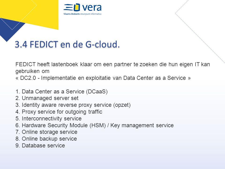 3.4 FEDICT en de G-cloud. FEDICT heeft lastenboek klaar om een partner te zoeken die hun eigen IT kan gebruiken om.