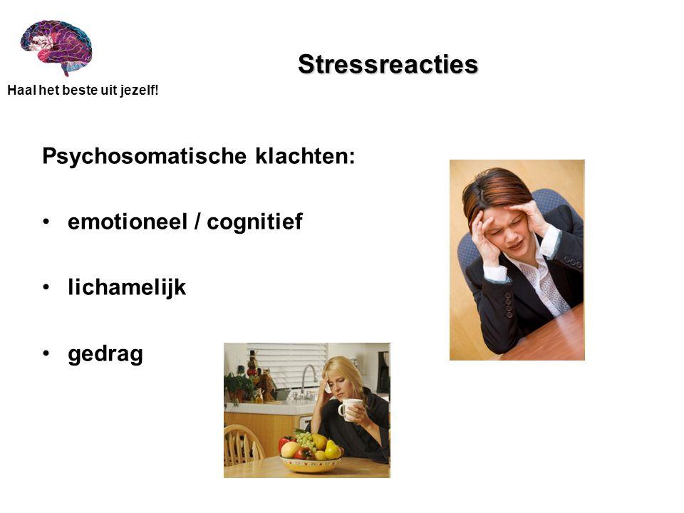 Stressreacties Psychosomatische klachten: emotioneel / cognitief