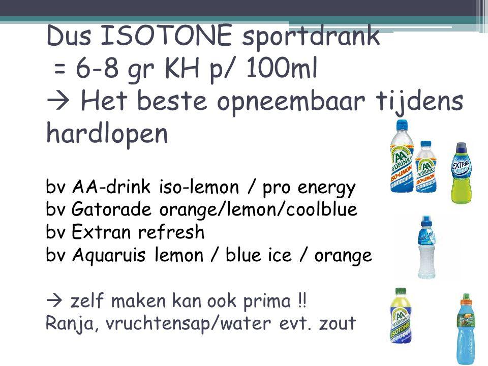 Dus ISOTONE sportdrank = 6-8 gr KH p/ 100ml  Het beste opneembaar tijdens hardlopen bv AA-drink iso-lemon / pro energy bv Gatorade orange/lemon/coolblue bv Extran refresh bv Aquaruis lemon / blue ice / orange  zelf maken kan ook prima !.
