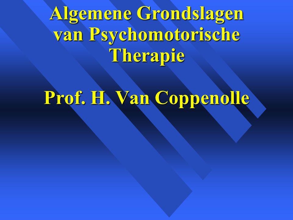 Algemene Grondslagen van Psychomotorische Therapie Prof. H