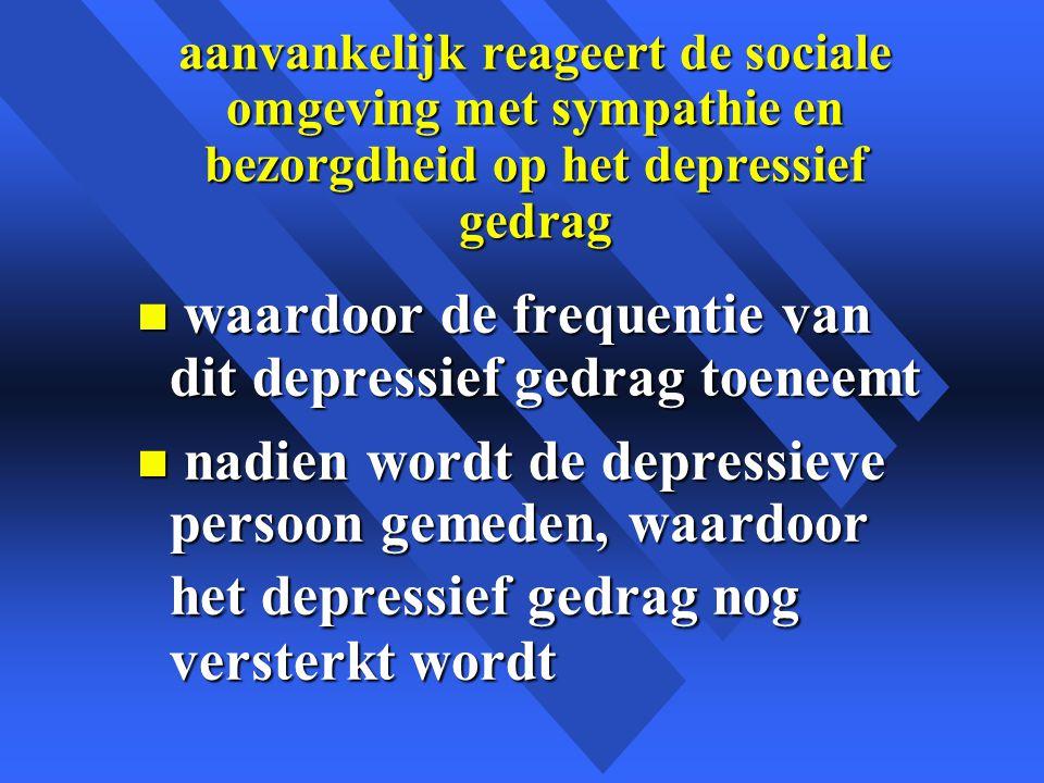 waardoor de frequentie van dit depressief gedrag toeneemt