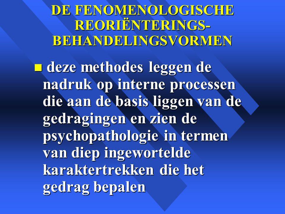 DE FENOMENOLOGISCHE REORIËNTERINGS- BEHANDELINGSVORMEN