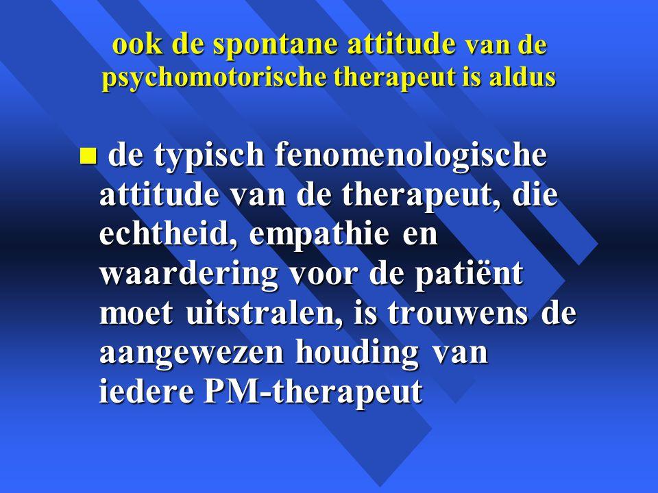ook de spontane attitude van de psychomotorische therapeut is aldus