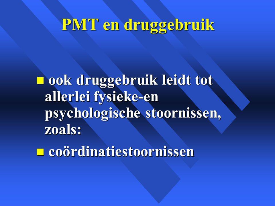 PMT en druggebruik ook druggebruik leidt tot allerlei fysieke-en psychologische stoornissen, zoals: