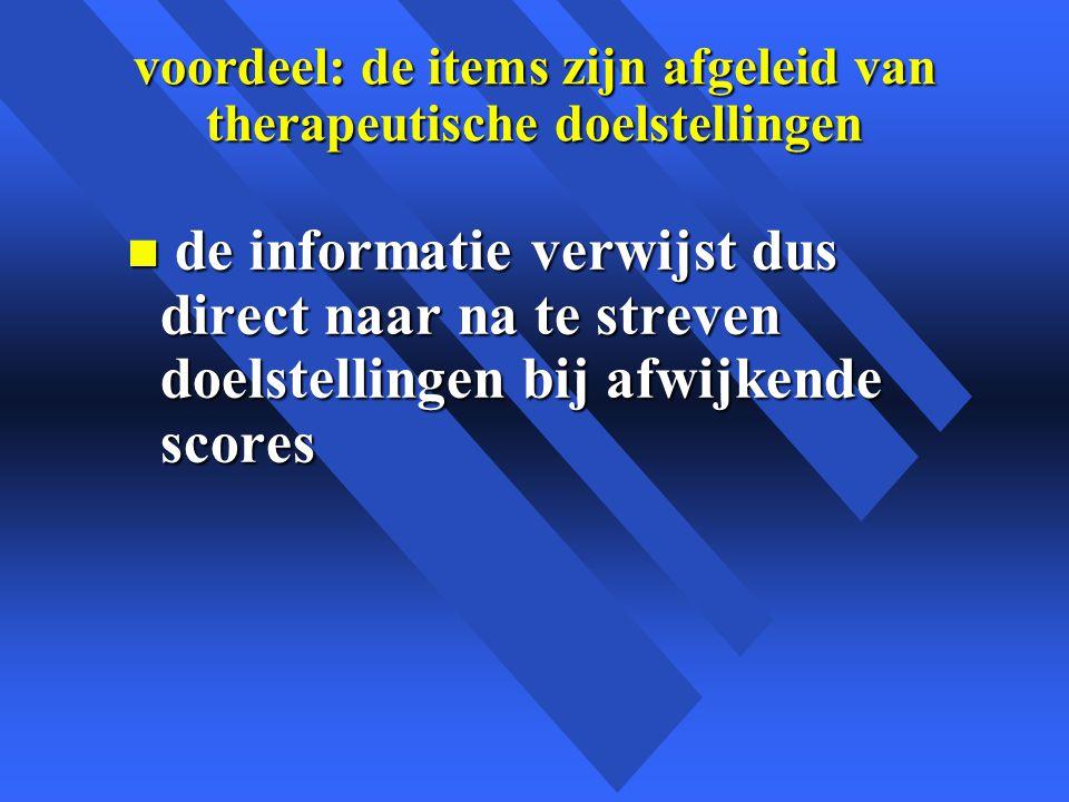 voordeel: de items zijn afgeleid van therapeutische doelstellingen