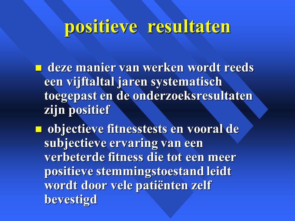 positieve resultaten deze manier van werken wordt reeds een vijftaltal jaren systematisch toegepast en de onderzoeksresultaten zijn positief.