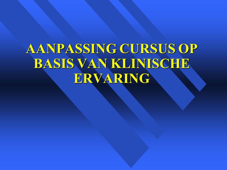 AANPASSING CURSUS OP BASIS VAN KLINISCHE ERVARING