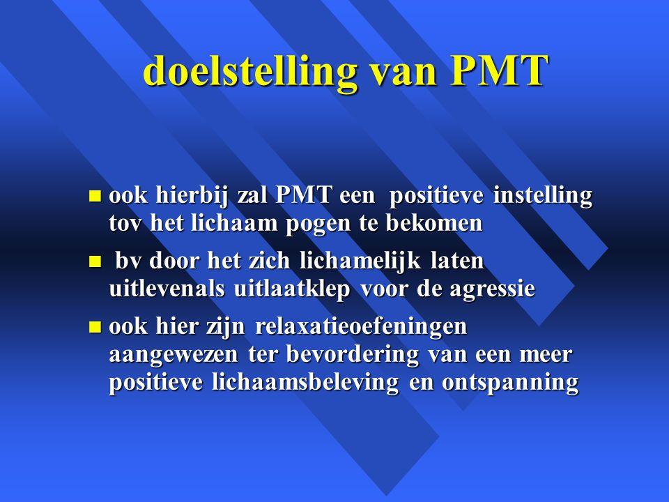 doelstelling van PMT ook hierbij zal PMT een positieve instelling tov het lichaam pogen te bekomen.