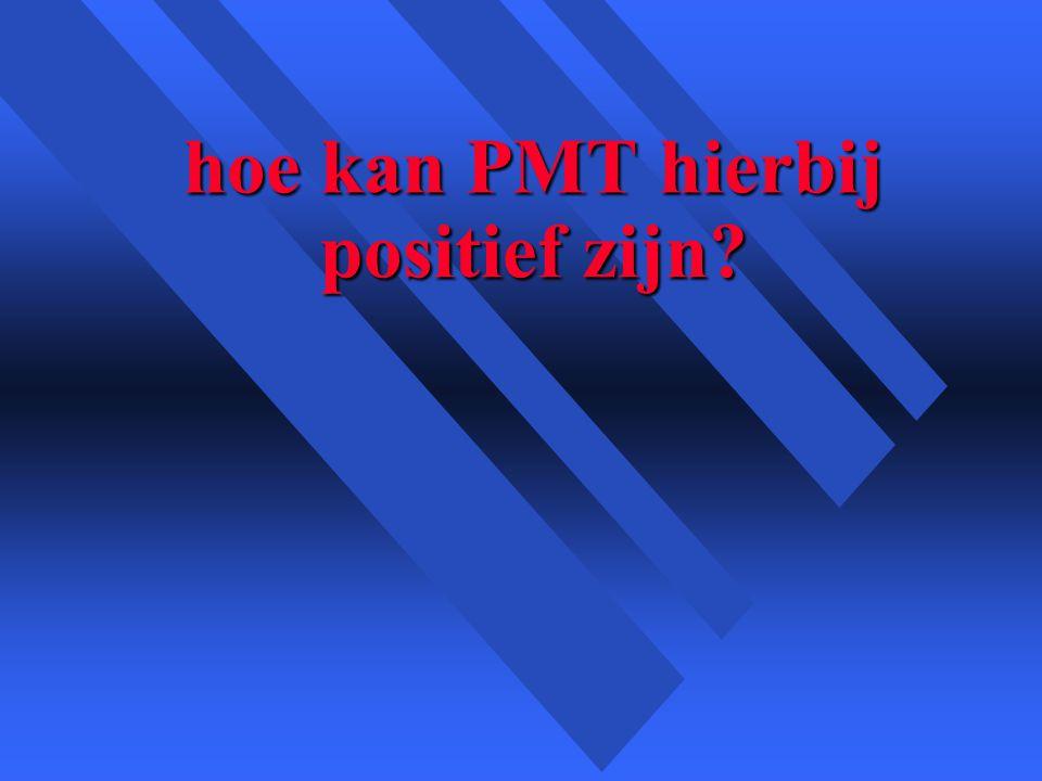 hoe kan PMT hierbij positief zijn