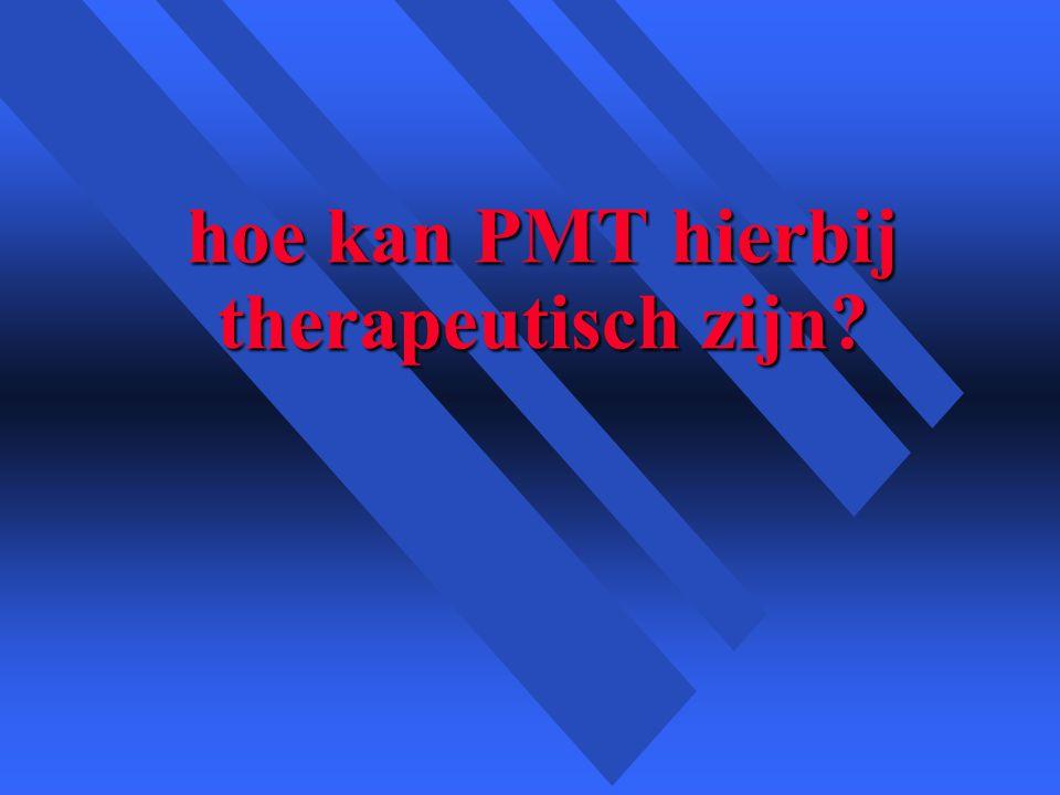 hoe kan PMT hierbij therapeutisch zijn