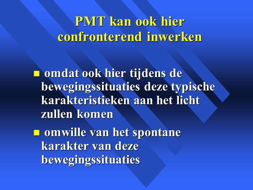 PMT kan ook hier confronterend inwerken
