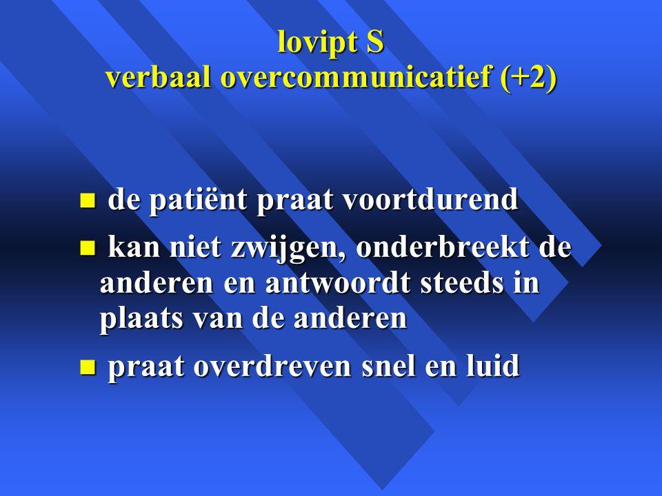 lovipt S verbaal overcommunicatief (+2)