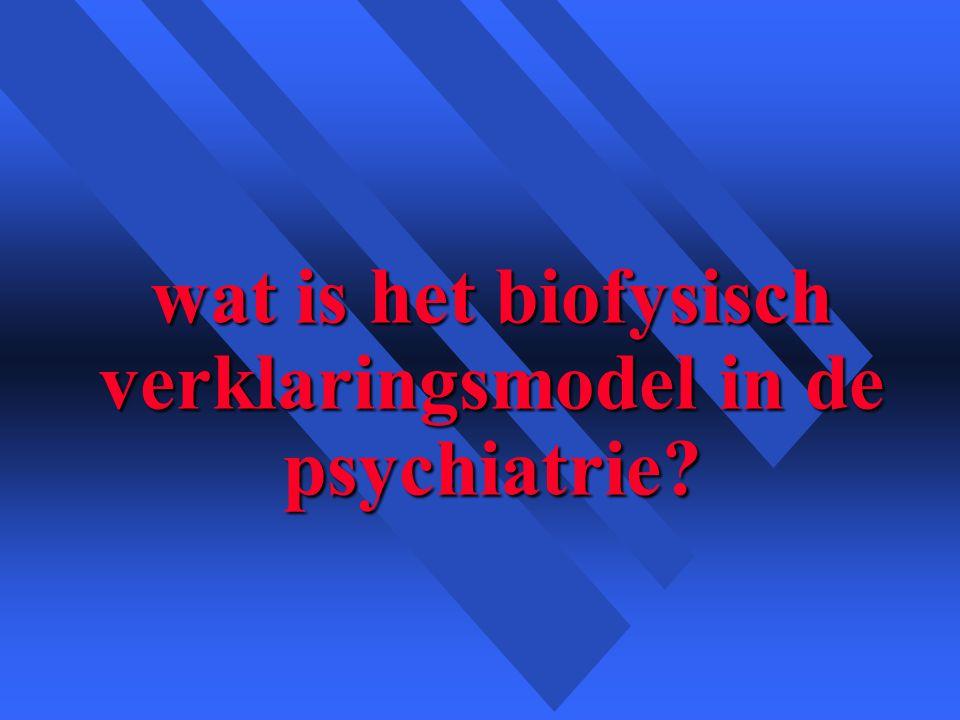 wat is het biofysisch verklaringsmodel in de psychiatrie