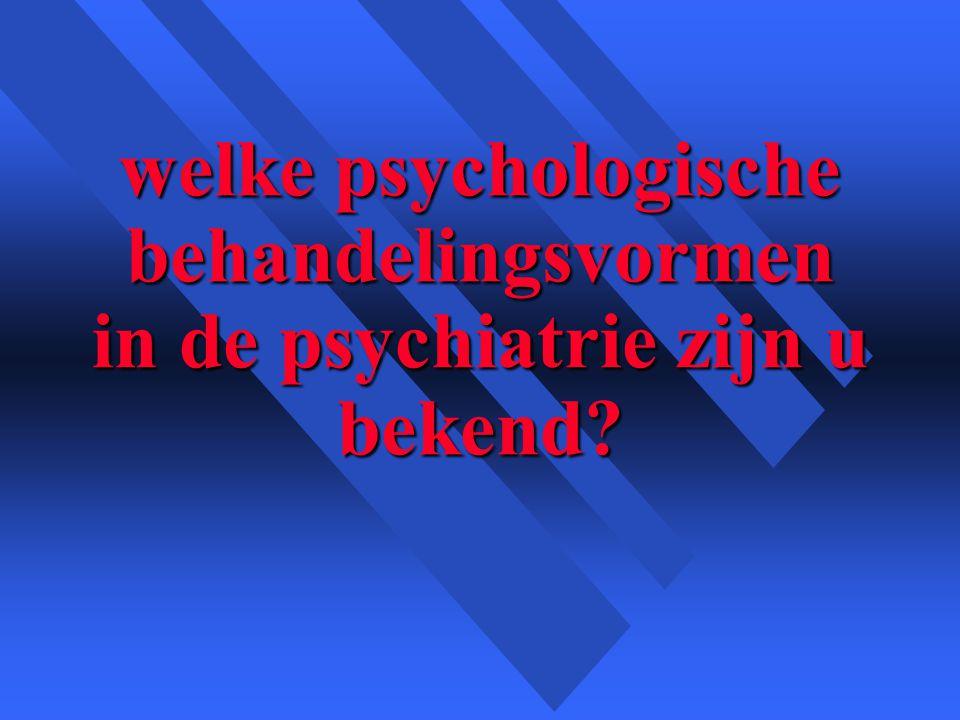 welke psychologische behandelingsvormen in de psychiatrie zijn u bekend