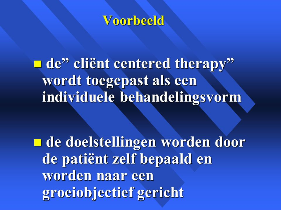 Voorbeeld de cliënt centered therapy wordt toegepast als een individuele behandelingsvorm.