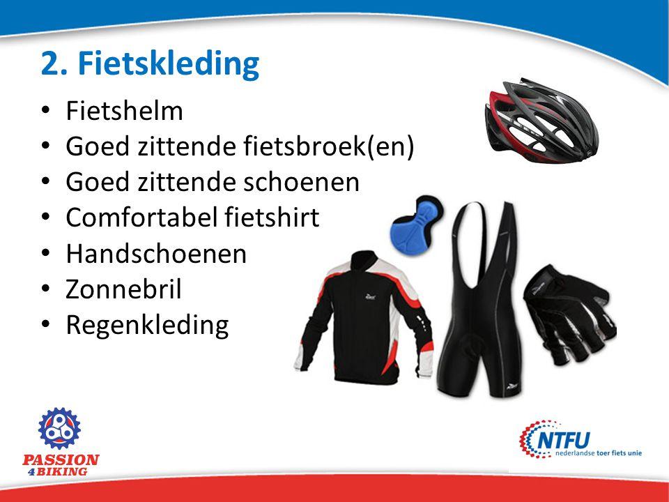2. Fietskleding Fietshelm Goed zittende fietsbroek(en)