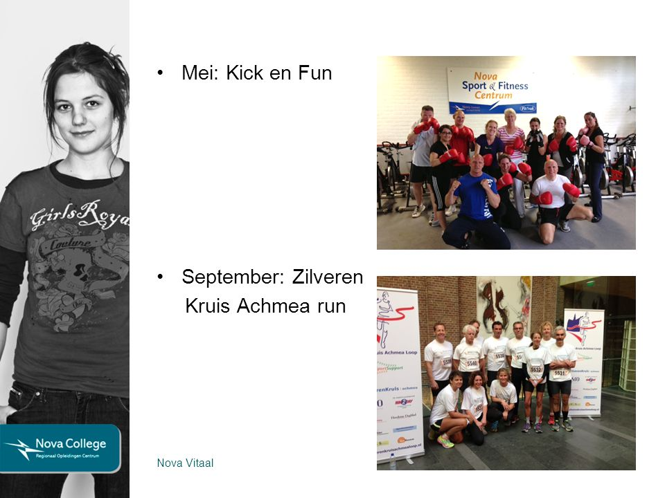 Mei: Kick en Fun September: Zilveren Kruis Achmea run Nova Vitaal