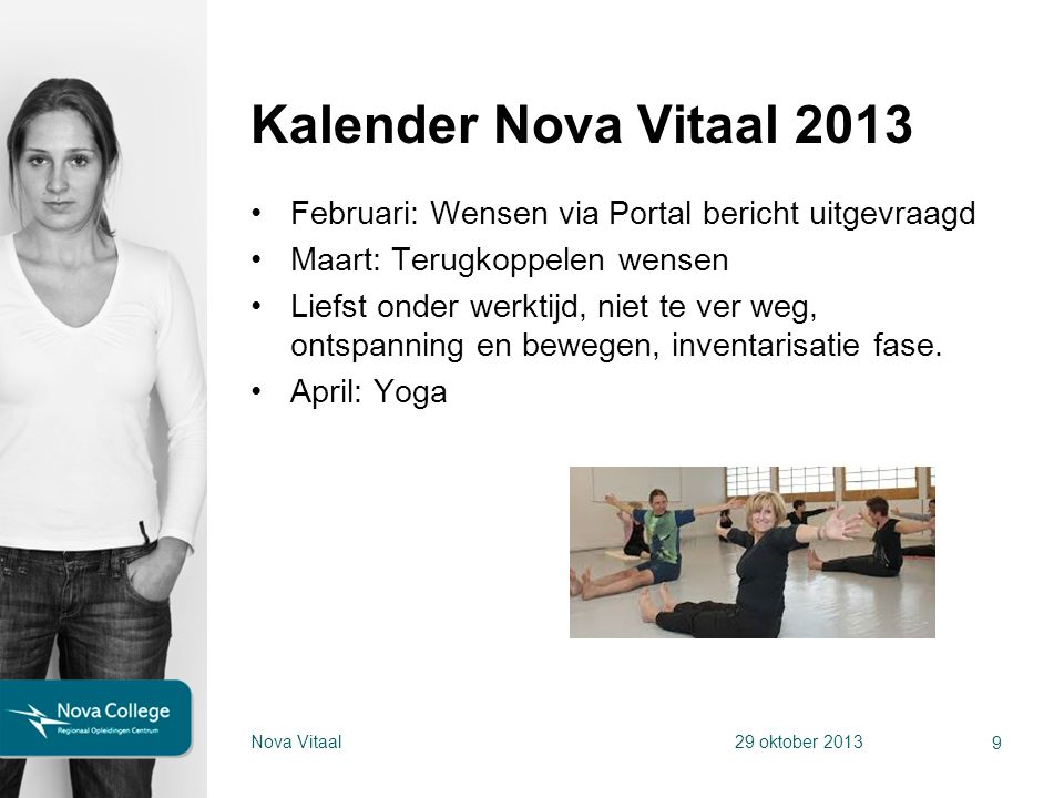 Kalender Nova Vitaal 2013 Februari: Wensen via Portal bericht uitgevraagd. Maart: Terugkoppelen wensen.