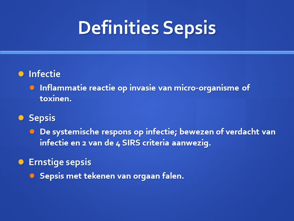 Definities Sepsis Infectie Sepsis Ernstige sepsis