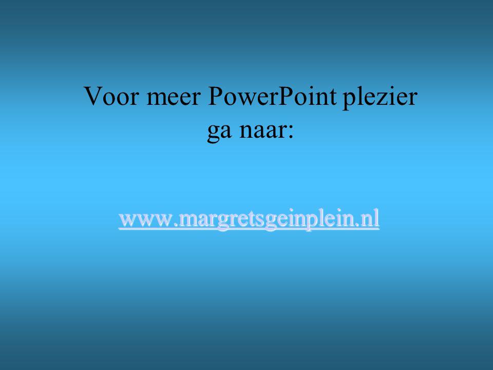 Voor meer PowerPoint plezier ga naar: