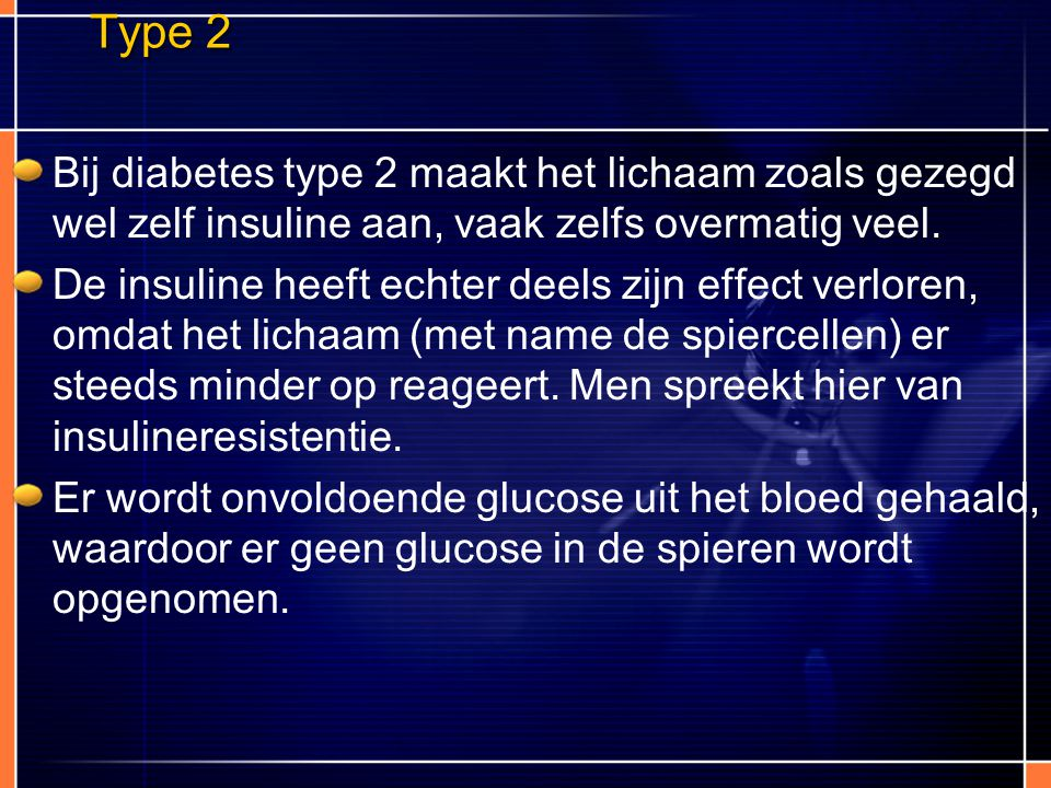 Type 2 Bij diabetes type 2 maakt het lichaam zoals gezegd wel zelf insuline aan, vaak zelfs overmatig veel.