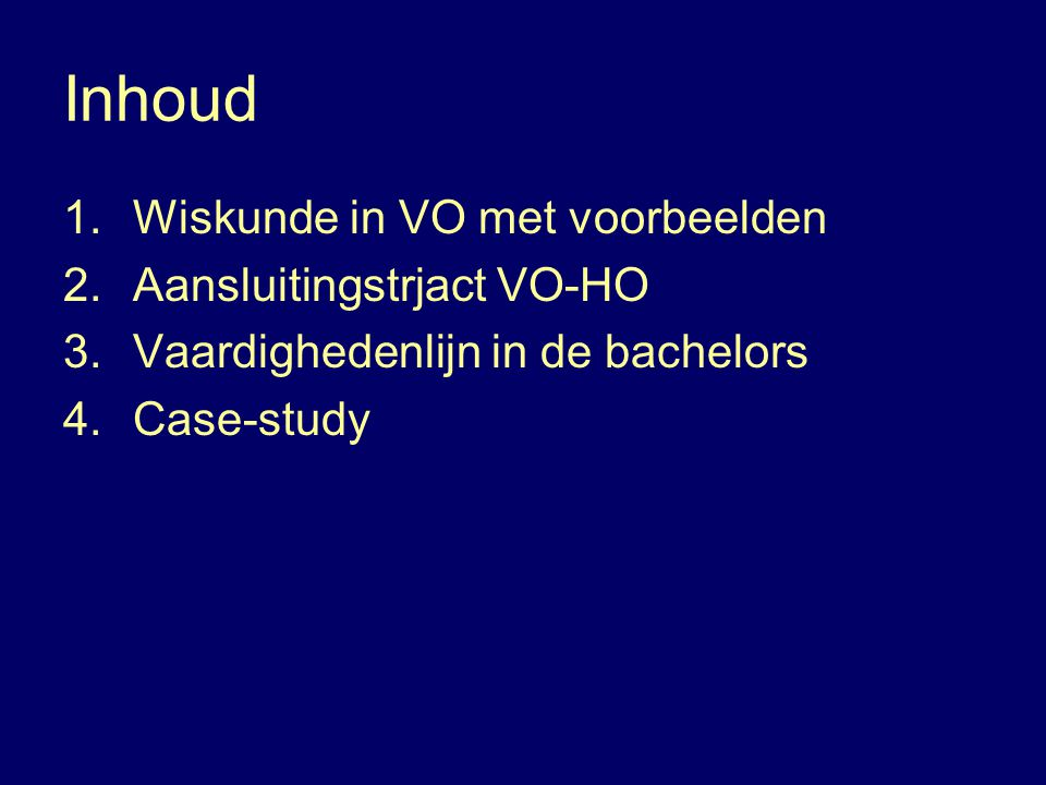 Inhoud Wiskunde in VO met voorbeelden Aansluitingstrjact VO-HO